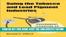 [READ] EBOOK Suing the Tobacco and Lead Pigment Industries: Government Litigation as Public Health