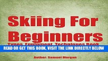 [FREE] EBOOK Skiing for Beginners: Types, Equipment, Techniques, Tips, History, Holidays BEST