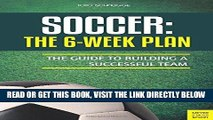 [READ] EBOOK Soccer: The 6-Week Plan: The Guide to Building a Successful Team ONLINE COLLECTION