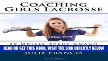 [READ] EBOOK Coaching Girls Lacrosse: 50 Drills Every Coach Should Know BEST COLLECTION