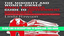 [READ] EBOOK The Minority and Woman-Owned Small Business Guide to Government Contracts: Everything