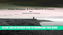 Ebook The Stone Dweller s Curse: A Story of Curses, Madness, Obsession and Love Free Download