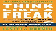 [READ] EBOOK Think Like a Freak: The Authors of Freakonomics Offer to Retrain Your Brain ONLINE