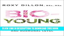 [New] Ebook Bio-Young: Get Younger at a Cellular and Hormonal Level Free Online
