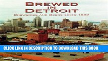 Best Seller Brewed in Detroit: Breweries and Beers Since 1830 (Great Lakes Books Series) Free Read
