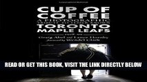 [FREE] EBOOK Cup of Coffee: A Photographic Tribute to Lesser Known Toronto Maple Leafs, 1978-99