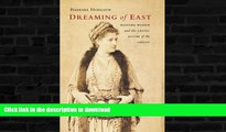 READ BOOK  Dreaming of East: Western Women and the Exotic Allure of the Orient FULL ONLINE