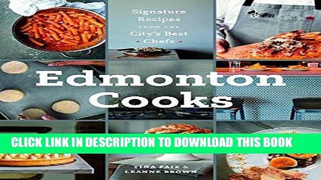 [PDF] Edmonton Cooks: Signature Recipes from the City s Best Chefs Full Online