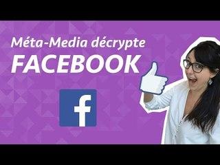 Méta-Media décrypte : Facebook