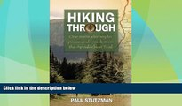 Big Deals  Hiking Through: One Man s Journey to Peace and Freedom on the Appalachian Trail  Full