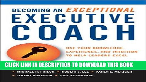 [READ] EBOOK Becoming an Exceptional Executive Coach: Use Your Knowledge, Experience, and