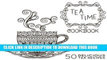 [PDF] The Tea-Time Cookbook: A Tea Book with 50 Delicious Tea Recipes Popular Online