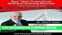 [READ] EBOOK Buy  Hot  Franchises without Getting Burned: A How to Franchise Guide: Helping You