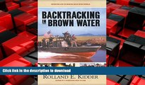 READ THE NEW BOOK Backtracking in Brown Water: Retracing Life on Mekong Delta River Patrols READ