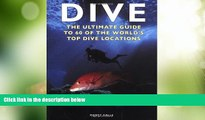 Big Deals  Dive: The Ultimate Guide to 60 of the World s Top Dive Locations (Ultimate Sports