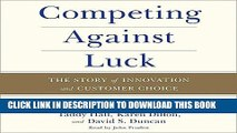 [New] Ebook Competing Against Luck: The Story of Innovation and Customer Choice Free Read