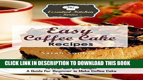 [PDF] Easy Coffee Cake Recipes: Delicious, Mouthwatering, and Unique Coffee Cake Recipes To