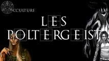 Les Poltergeist (les fantômes n°1)  - Occulture Episode 3