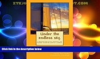 Must Have PDF  Under the endless sky. A thousand days of sea, adventure, and freedom: around the