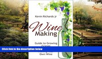 Must Have  Wine Making: Wine Making guide to growing grapes and making your own wine (wine,wine