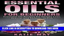 [New] Ebook Essential Oils for Beginners: Essential Oil Recipes for Weight Loss, Beauty, and