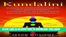 [New] Ebook Kundalini: Kundalini Awakening Guide To Gain Enlightenment, Clairvoyance, Self