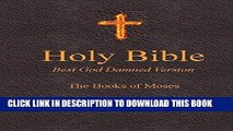 Read Now Holy Bible - Best God Damned Version - The Books of Moses: For atheists, agnostics, and