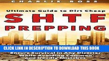 Read Now SHTF Prepping: Ultimate Guide to Dirt Cheap SHTF Prepping; Prepare Your Stockpile and