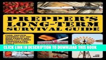 Read Now Prepper s Long-Term Survival Guide: Food, Shelter, Security, Off-the-Grid Power and More