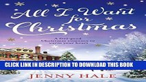 Ebook All I Want for Christmas: A feel good Christmas romance to warm your heart Free Read