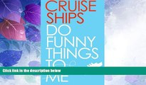 Big Deals  Cruise Ships Do Funny Things To Me  Best Seller Books Best Seller