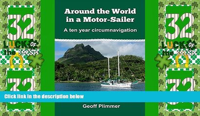 Big Deals  Around the World in a Motor-Sailer: A ten year circumnavigation  Full Read Most Wanted