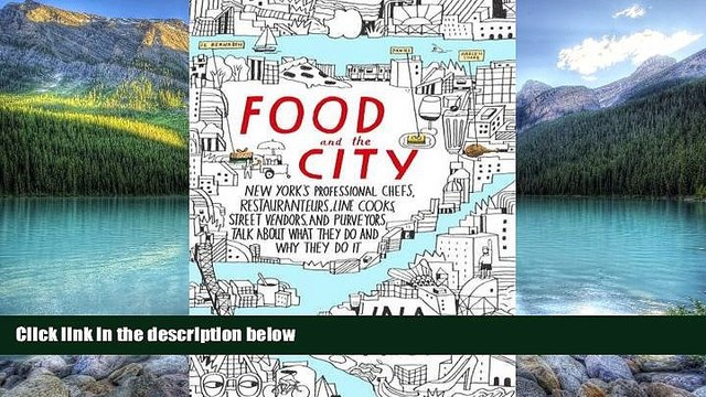 Books to Read  Food and the City: New York s Professional Chefs, Restaurateurs, Line Cooks, Street