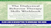 Read Now The Dialectical Behavior Therapy Skills Workbook: Practical DBT Exercises for Learning