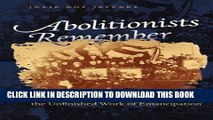 Read Now Abolitionists Remember: Antislavery Autobiographies and the Unfinished Work of
