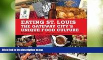 Big Deals  Eating St. Louis: The Gateway City s Unique Food Culture  Best Seller Books Most Wanted