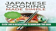 Ebook Japanese Cooking Made Simple: A Japanese Cookbook with Authentic Recipes for Ramen, Bento,