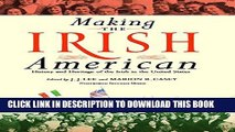 Read Now Making the Irish American: History and Heritage of the Irish in the United States