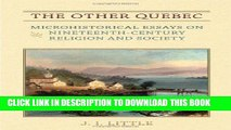 Read Now The Other Quebec: Microhistorical Essays on Nineteenth-Century Religion and Society