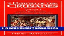 Read Now A History of the Crusades Vol. I: The First Crusade and the Foundations of the Kingdom of
