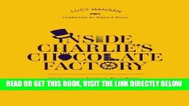 [EBOOK] DOWNLOAD Inside Charlie s Chocolate Factory: The Complete Story of Willy Wonka, the Golden