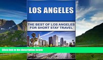 Books to Read  Los Angeles:The Best Of Los Angeles For Short Stay Travel: (Los Angeles Travel