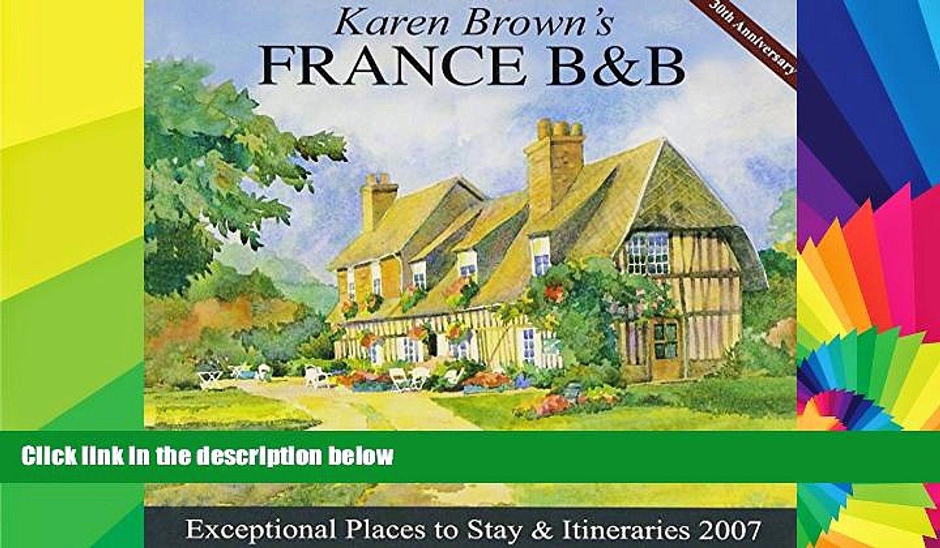 Must Have  Karen Brown s France B B, 2007: Bed   Breakfasts   Itineraries (Karen Brown s France