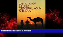 EBOOK ONLINE Lost Cities of China, Central Asia and India (The Lost City Series) READ NOW PDF ONLINE