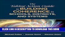 [FREE] EBOOK The Taking Action Guide to Building Coherence in Schools, Districts, and Systems