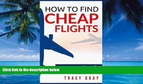 Big Deals  How To Find Cheap Flights: Secrets To Finding Flights On A Budget (cheap flights,