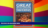 Must Have  Great Wisconsin Taverns: Over 100 Distinctive Badger Bars (Trails Books Guide)  READ