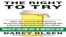 [FREE] EBOOK The Right to Try: How the Federal Government Prevents Americans from Getting the
