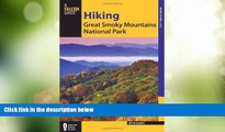 Big Deals  Hiking Great Smoky Mountains National Park (Regional Hiking Series)  Full Read Best