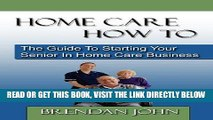[READ] EBOOK HOME CARE HOW TO - The Guide To Starting Your Senior In Home Care Business BEST